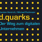 Managementbuch: d.quarks. Der Weg zum digitalen Unternehmen