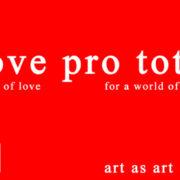 Love pro toto: Liebe – was sonst?